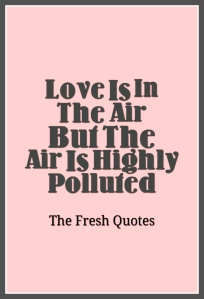 Love-Is-In-The-Air-But-The-Air-Is-Highly-Polluted-»-Amit-Abraham-Pollution-quotes-and-slogans